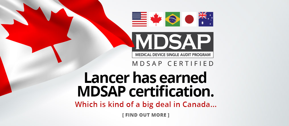 Lancer has earned MDSAP certification. Which is kind of a big deal in Canada... FIND OUT MORE.